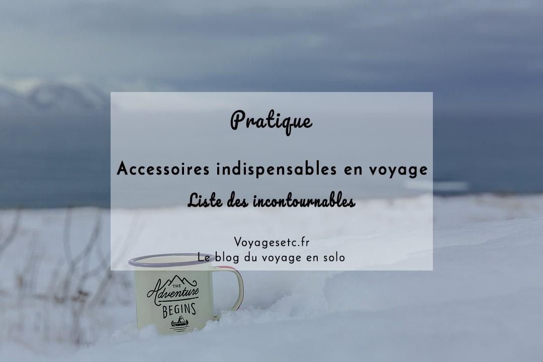 Liste des accessoires indispensables pour partir en voyage
