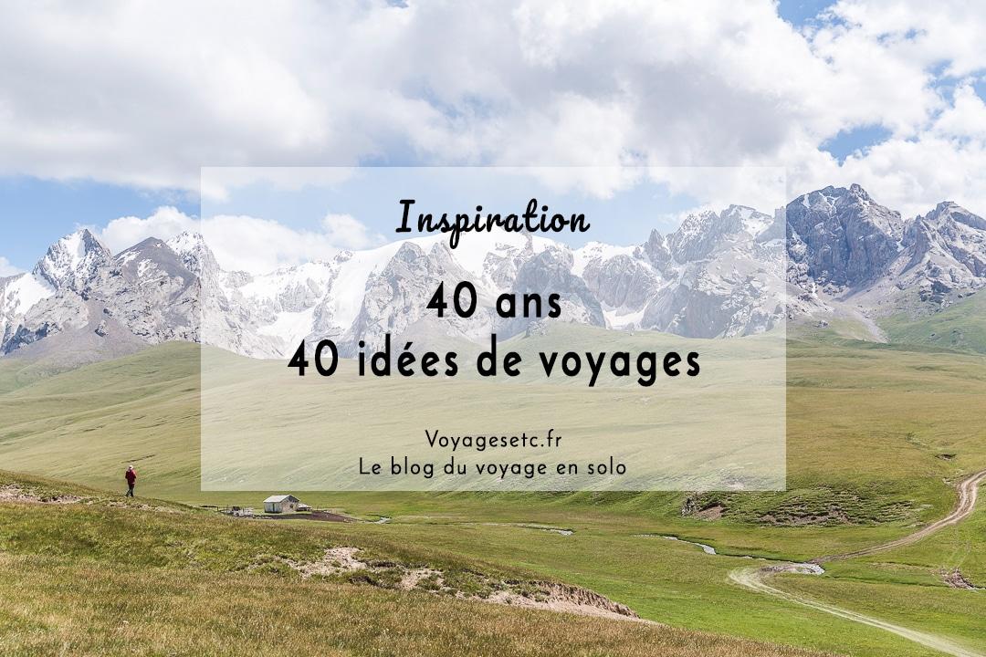 40 idées de voyages pour fêter ses 40 ans