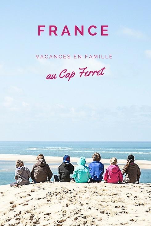 vacances au cap ferret Le bassin du0027Arcachon est une destination idéale pour des vacances en  famille. Récit