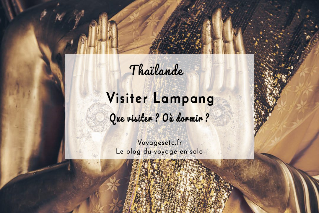 Que visiter à Lampang en Thaïlande ? Temples, maisons de charme et où dormir ? Revue détaillée.