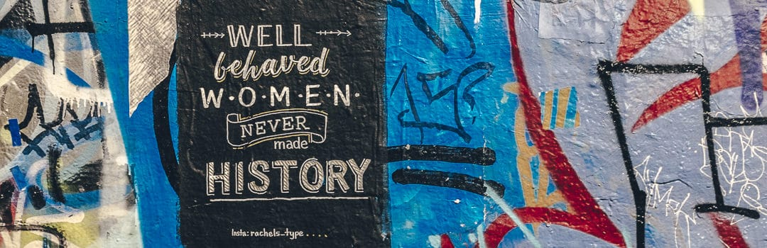 well behaved women never made history - Street art Melbourne