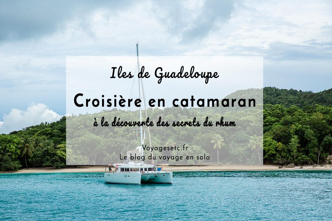 Croisière en catamaran à la découverte des îles de Guadeloupe et de ses rhums #ilesdeguadeloupe