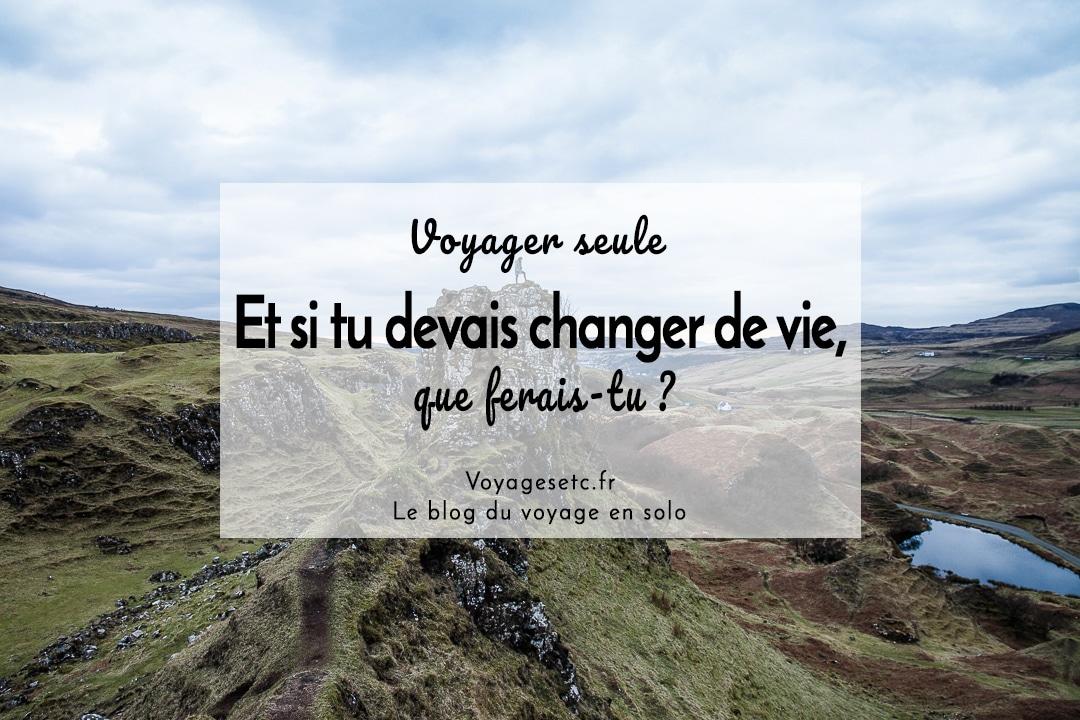 Si tu devais changer de vie, que ferais-tu ? ou l'histoire du jour où j'ai décidé de partir en tour du monde en solo #voyagerseule