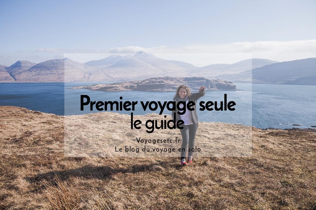 Premier voyage seule, le guide pratique détaillé #voyagerseule