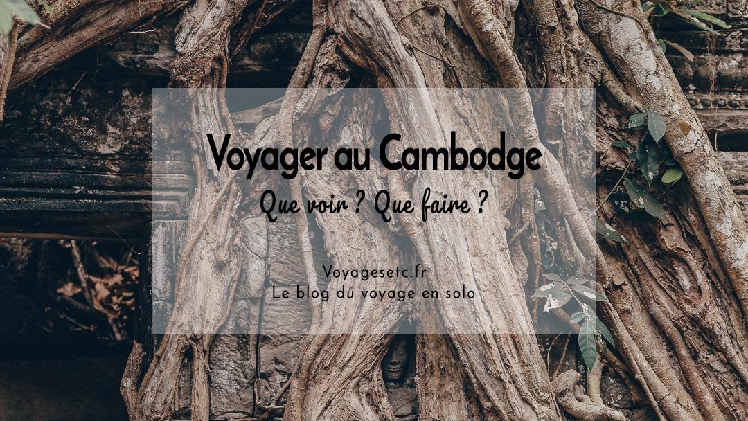 Voyager au Cambodge : Que voir ? Que faire ? Mon itinéraire et mes conseils pratiques #cambodge #voyage