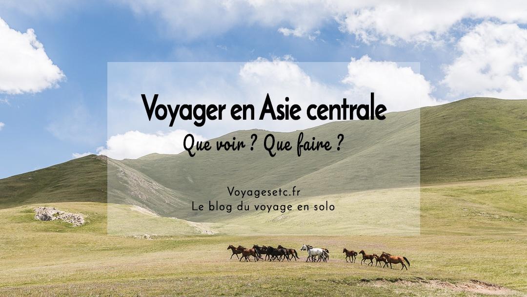 Voyager en Asie centrale : que voir ? que faire ? #asiecentrale