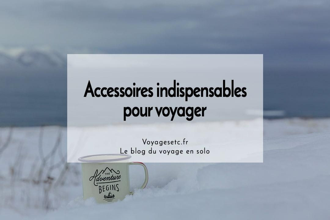 Accessoires indispensables pour voyager