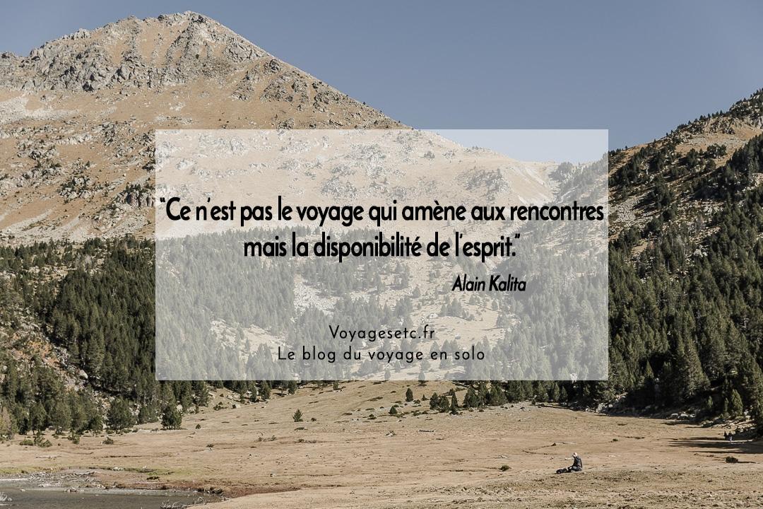 """Citation voyage : ce n'est pas le voyage qui amène aux rencontres mais la disponibilité de l'esprit"""" Alain Kalita"""