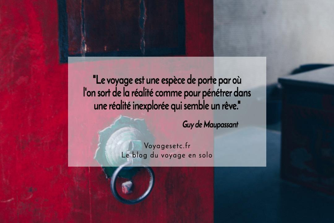 """citation voyage Guy de Maupassant """"Le voyage est une espèce de porte par où l'on sort de la réalité comme pour pénétrer dans une réalité inexplorée qui semble un rêve."""""""