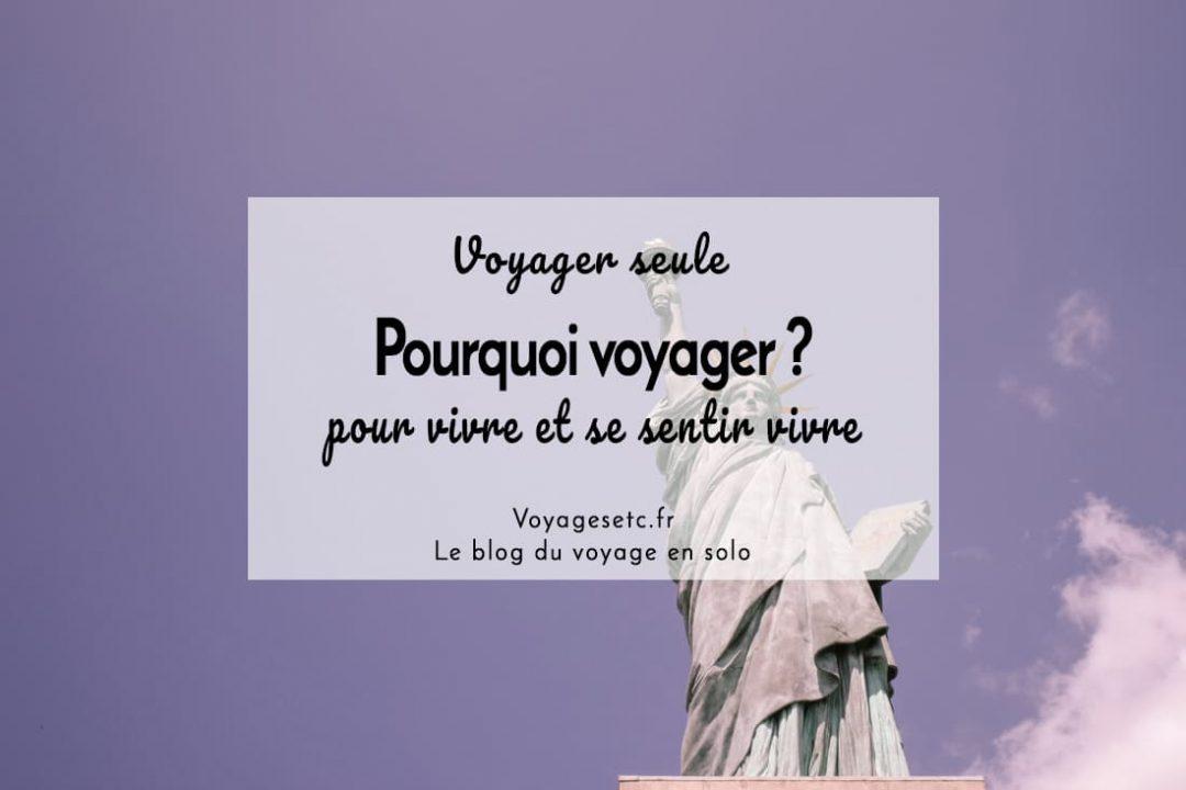 Pourquoi voyager seule ? Pour vivre et se sentir vivre #voyagerseule