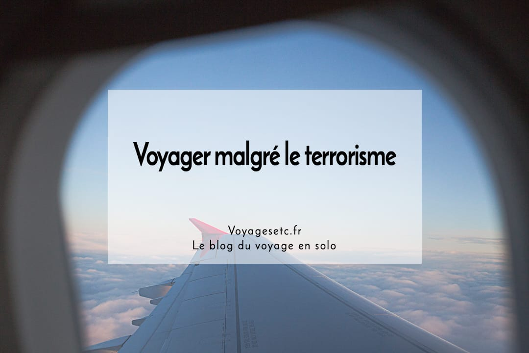Voyager malgré le terrorisme #voyage #peur