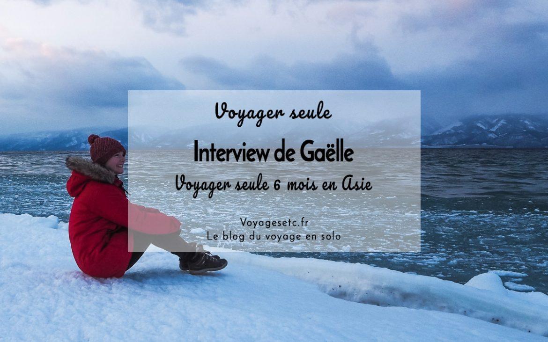 Voyager seule en Asie. Gaëlle s'est prêtée au jeu de l'interview et répond à toutes mes questions. Elle évoque ses joies, ses difficultés et partage ses conseils #voyagerseule
