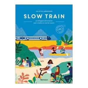 Faire du slow tourisme en France avec Slow Train aux Editions Arthaud