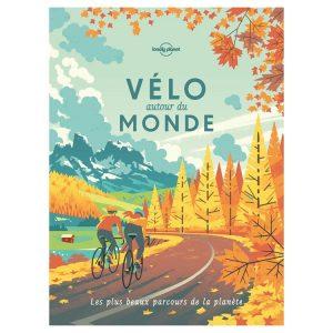 Faire du vélo autour du monde, les meilleurs trajets proposés par le Lonely Planet